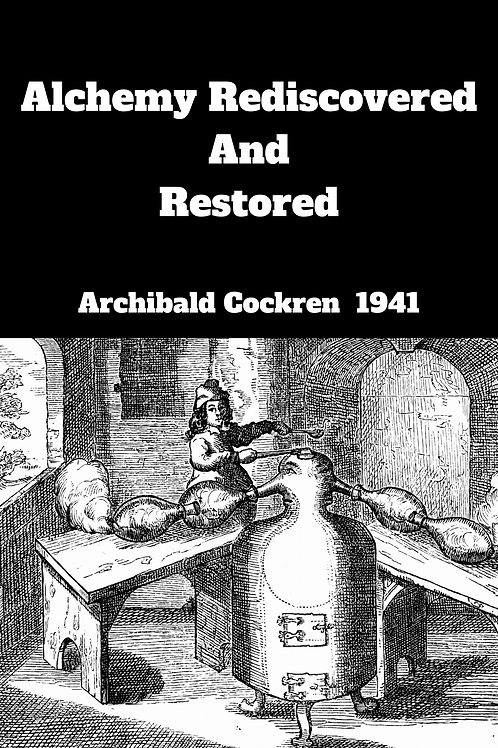 Alchemy Rediscovered And Restored - Archibald Cockren 1941
