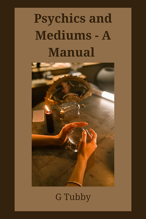 Psychics and Mediums - A Manual - G Tubby