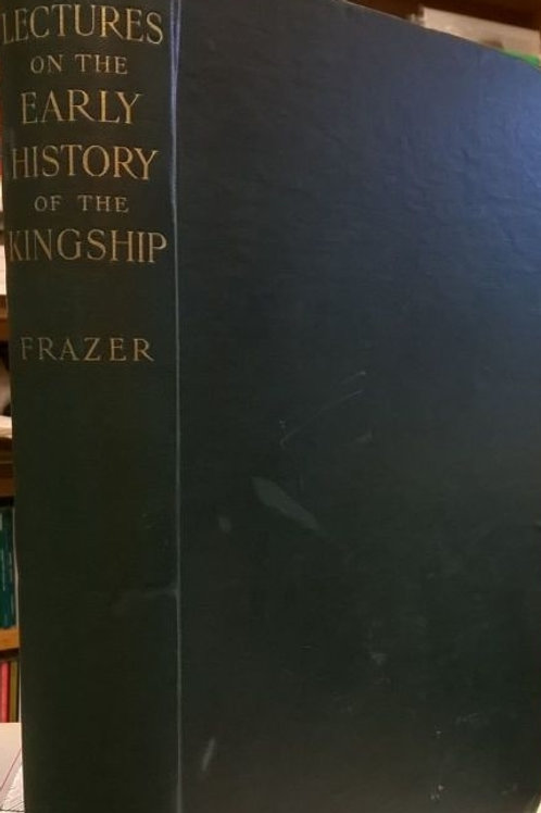 Lectures on the Early History of the Kingship - J Frazer (1905)