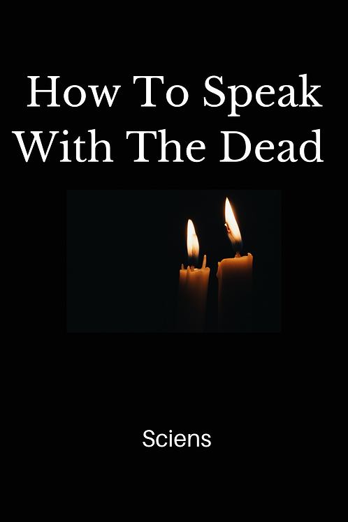 How To Speak With The Dead - Sciens