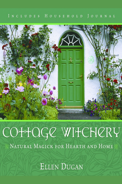Cottage Witchery Natural Magick for Hearth and Home - Ellen Dugan