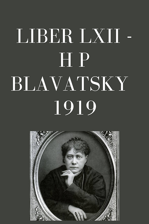 Liber LXII - H P Blavatsky 1919