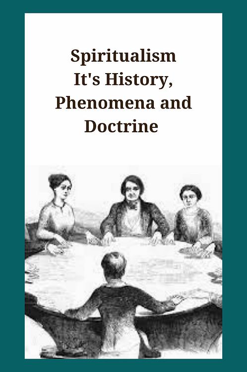 Spiritualism - It's History, Phenomena and Doctrine John Hill
