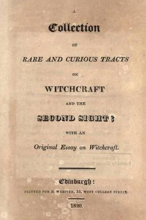 A Collection of Rare and Curious Tracts on Witchcraft and The Second Sight 1820