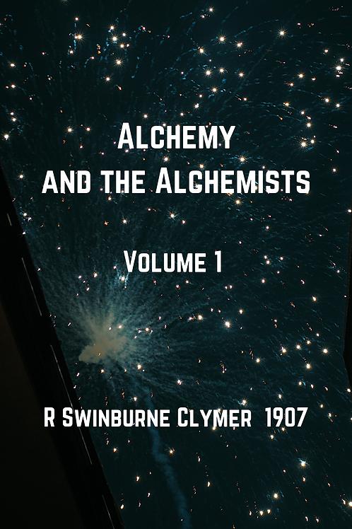 Alchemy and the Alchemists - Volume 1 - R Swinburne Clymer  1907