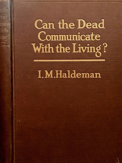 Can The Dead Communicate With The Living - I Haldeman