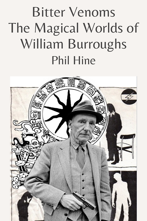 Bitter Venoms - The Magical Worlds of William Burroughs - Phil Hine