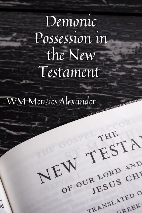 Demonic Possession in the New Testament - WM Menzies Alexander