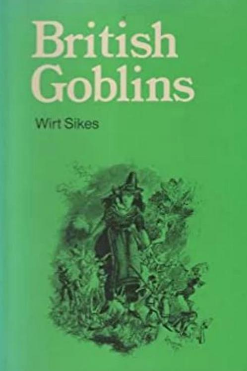 British Goblins- Welsh Folk-Lore, Fairy Mythology, Legends & Traditions - W Sike