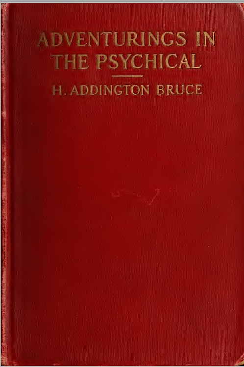 Adventurings in the Psychical - D H Addington 1914