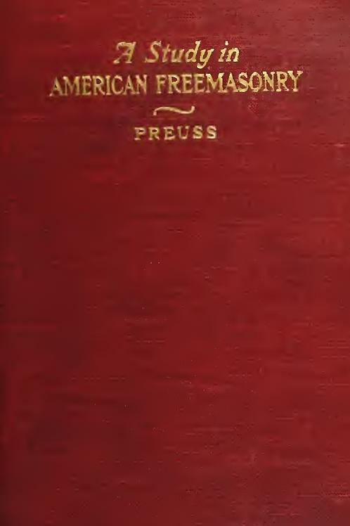 A Study in American Freemasonry - A Preuss 1908 452 pgs