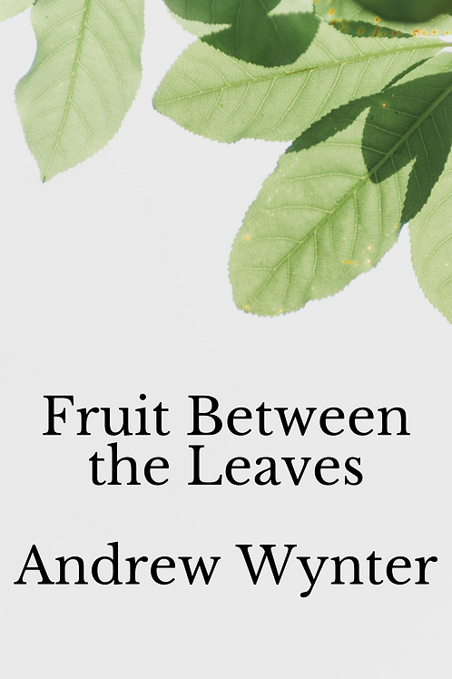 Fruit Between the Leaves - Andrew Wynter