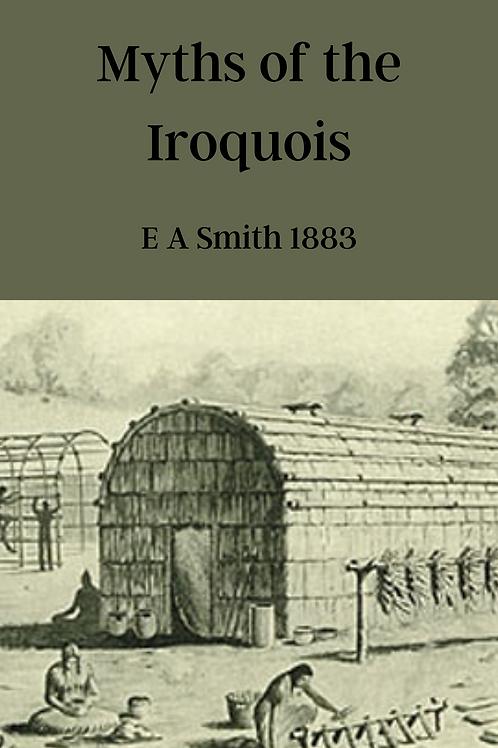 Myths of the Iroquois - E A Smith 1883