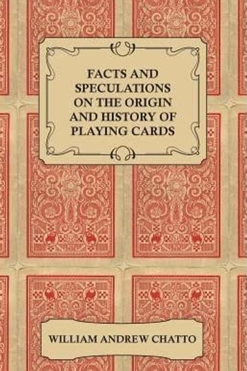Facts and Speculations on the Origin and History of Playing Cards