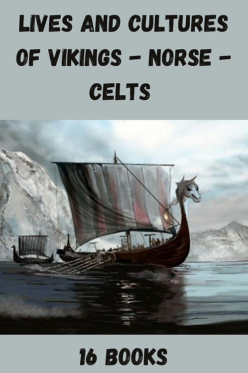 Lives and Cultures of Vikings - Norse - Celts 16 Books