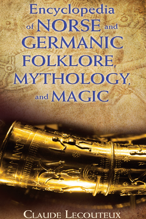 Encyclopedia of Norse and Germanic Folklore and Magic - Claude Lecouteux