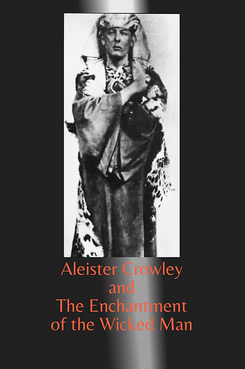 Aleister Crowley and The Enchantment of the Wicked Man