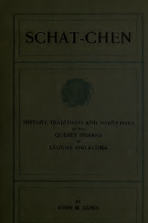 Schat-Chen- History, Traditions and Narratives of the Queres Indians - J M Gunn