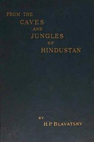 From the Caves and Jungles of Hindustan - H P Blavatsky 1892
