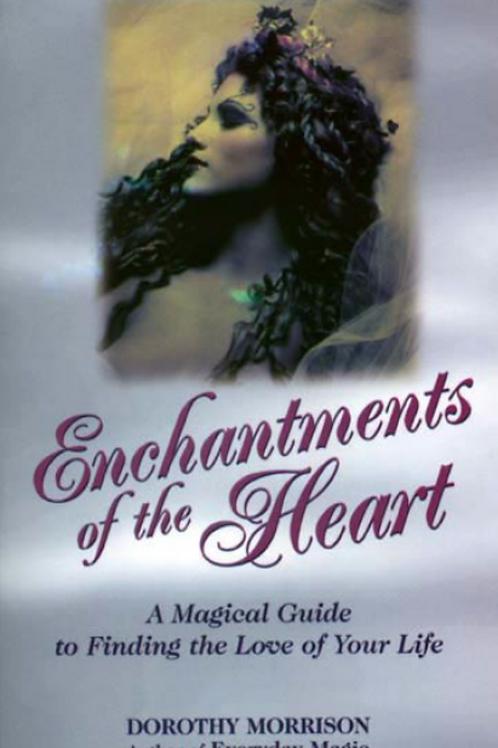 Enchantments of the Heart - Dorothy Morrison