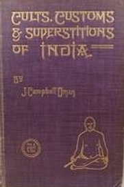 Cults, Customs and Superstitions of India - John Campbell Oman