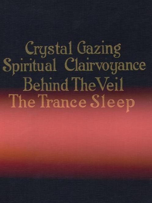 Crystal Gazing Spiritual Claivoyance Behind the Veil The Trance Sleep