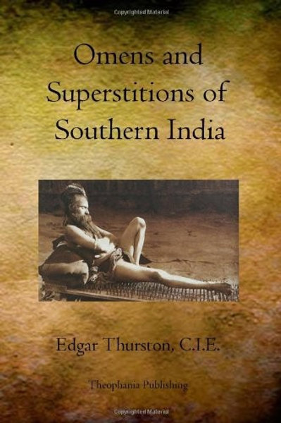 Omens and Superstitions of Southern India  Edgar Thurston