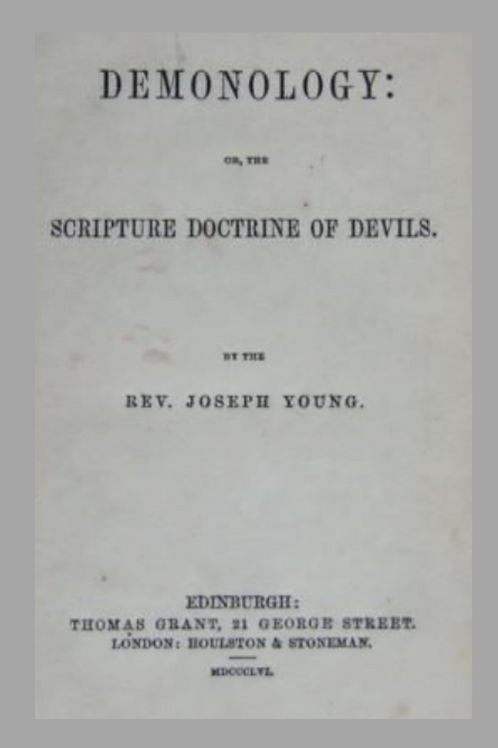 Demonology or the Scripture Doctrine of Devils - Rev Joseph Young