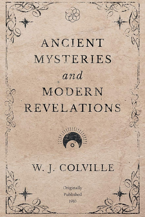 Ancient Mysteries & Modern Revelations - W Colville 1910