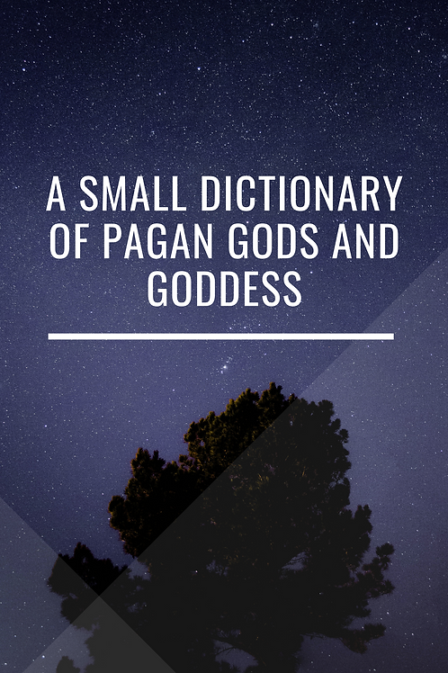 A Small Dictionary Of Pagan Gods and Goddesses