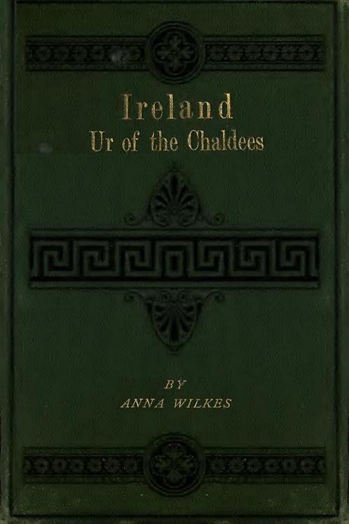 Ireland Ur of the Chaldees - A Wilkes 1873