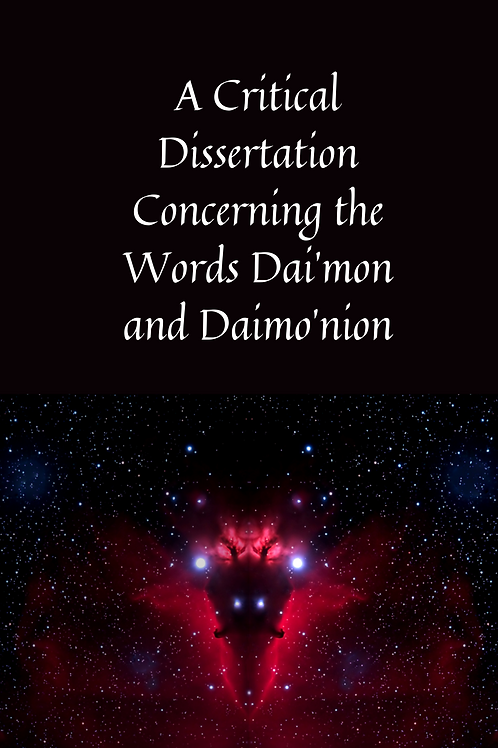 A Critical Dissertation Concerning the Words Dai'mon and Daimo'nion
