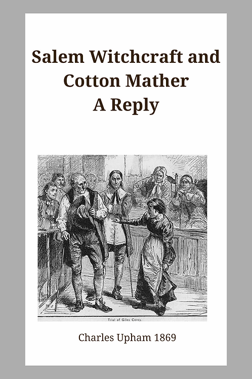 Salem Witchcraft and Cotton Mather. A Reply - Charles Upham 1869