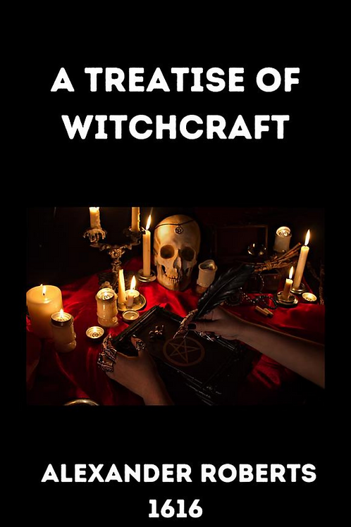 A Treatise of Witchcraft - Alexander Roberts 1616