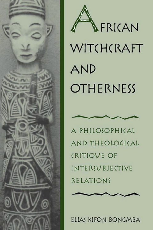 African Witchcraft and Otherness - Elias Kifon Bongmba