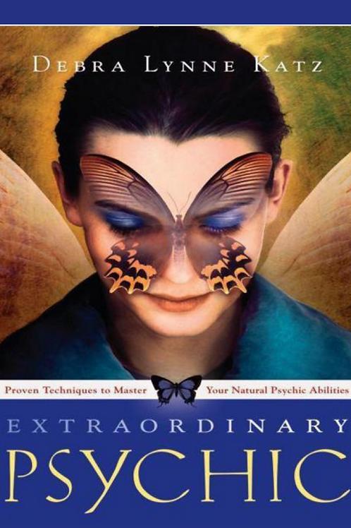 Extraordinary Psychic - Master Your Natural Psychic Abilities - Debra Lynne Katz