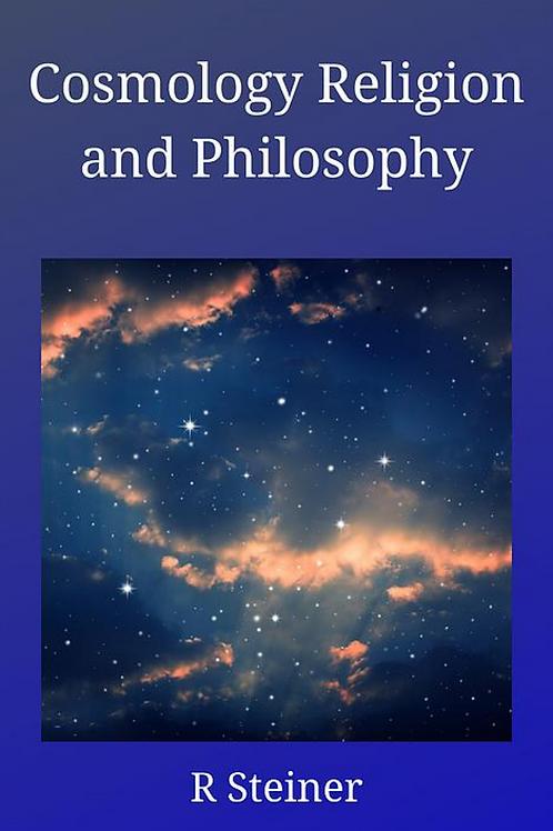 Cosmology Religion and Philosophy - Rudolf Steiner