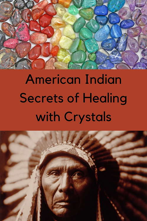 American Indian Secrets of Healing with Crystals