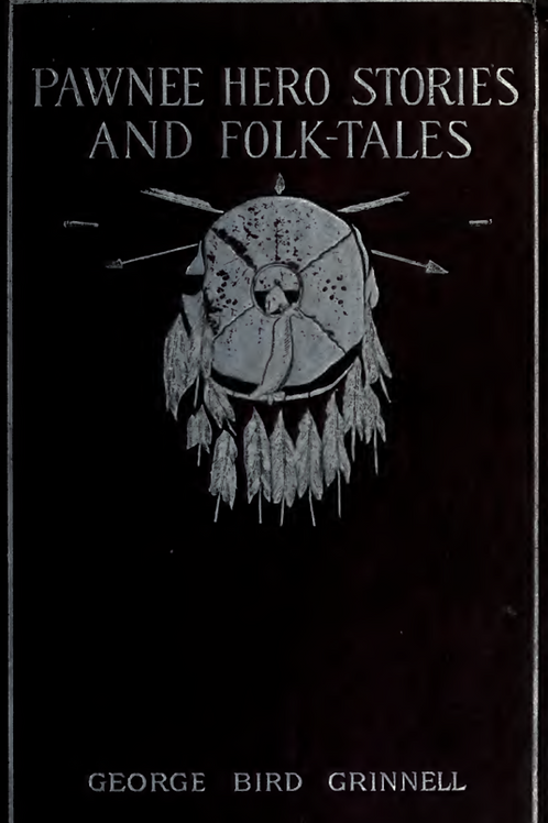 Pawnee Hero Stories and Folk-Tales - G B Grinnell  1893