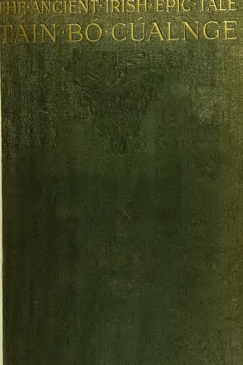 The Ancient Irish Epic Tale Táin bó Cúalnge - J Dunn   1914