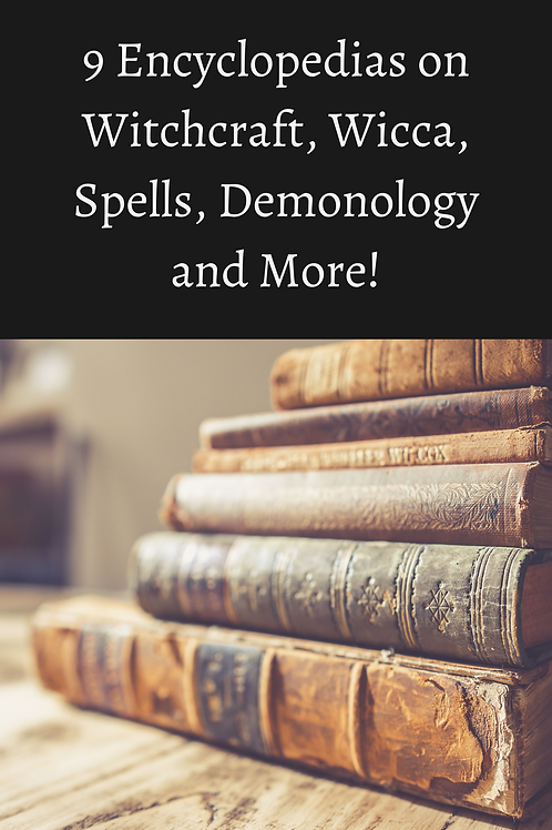 9 Encyclopedias on Witchcraft, Wicca, Spells, Demonlogy and More!