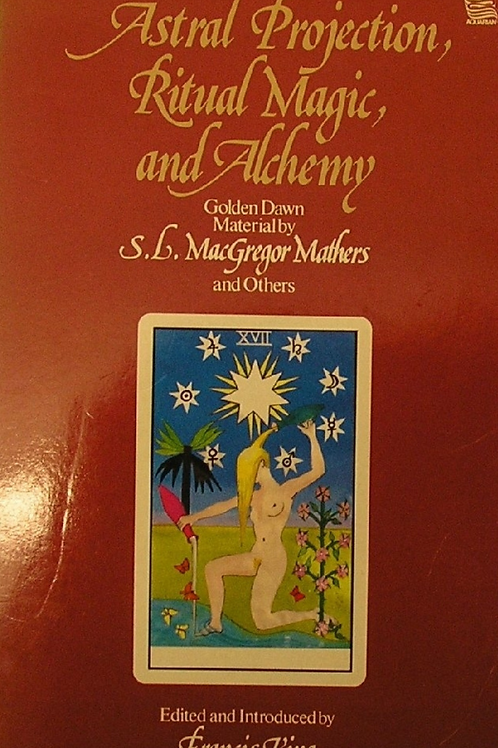 Astral Projection, Ritual Magic, and Alchemy - S L MacGregor Mathers