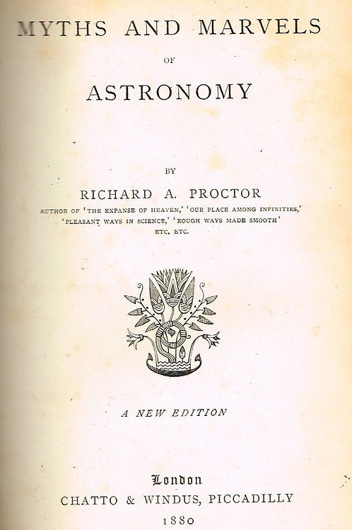 Myths and Marvels of Astronomy - R A Proctor 1889