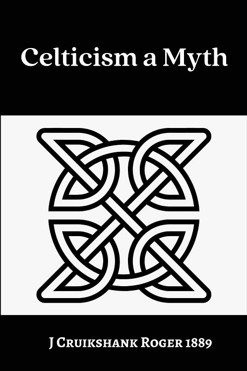 Celticism a Myth - J Cruikshank Roger