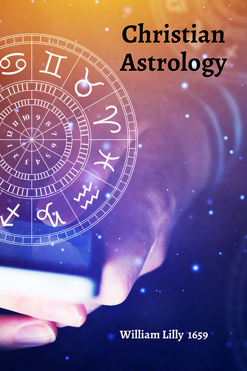 Christian Astrology - William Lilly 1659