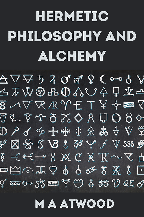 Hermetic Philosophy and Alchemy - M A Atwood