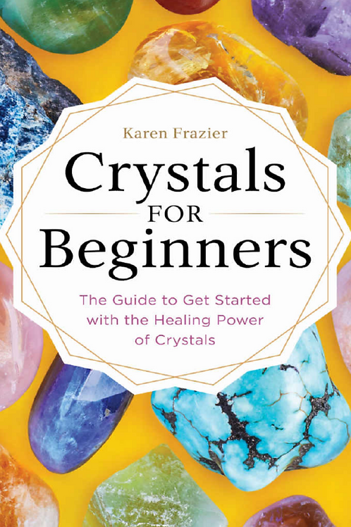 Crystals for Beginners - Karen Frazier