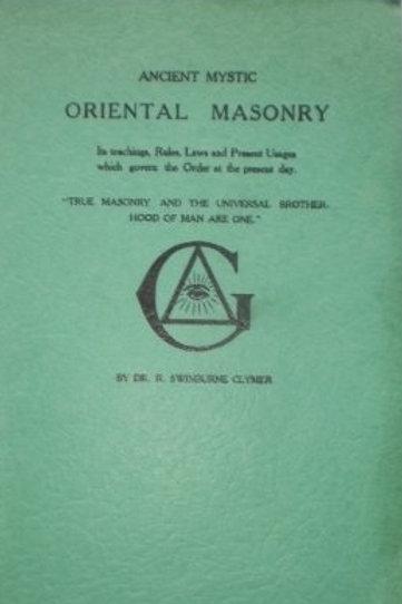 Ancient Mystic Oriental Masonry - J Swinburne Clymer 1907