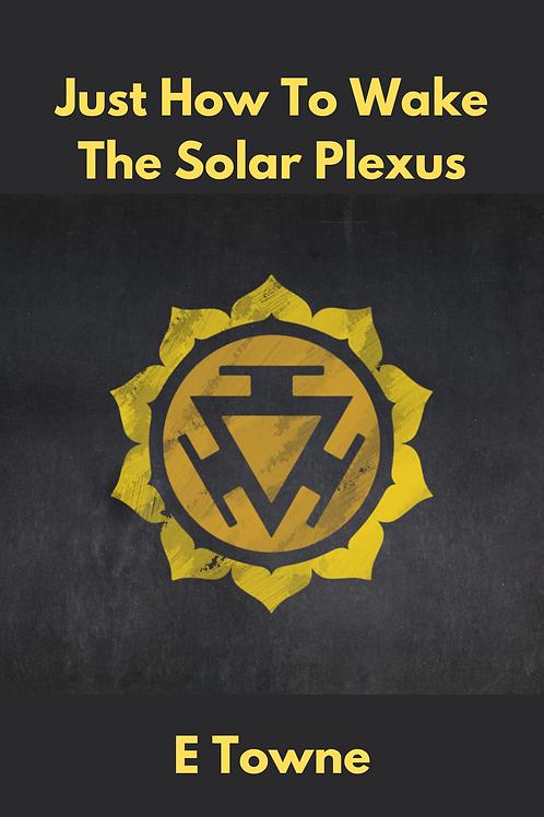 Just How To Wake The Solar Plexus - E Towne