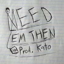 Need Em Then.jpg
